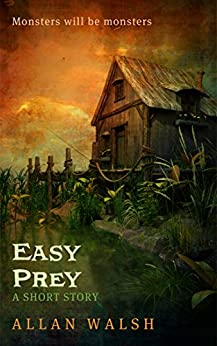 Easy Prey: A creepy, horror themed, short story by [Walsh, Allan]