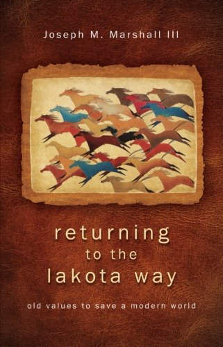 Returning to the Lakota Way: Old Values to Save a Modern Wor