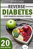 types of drugs - Reverse Diabestes: Stop Diabetes Without Drugs (Type 1 and 2 Diabetes, Symptoms, Diabetes Cure, Diabetes Solution, Diabetes Cookbook, Diabetes Diet, Diabetes Nutrition) (Volume 1)