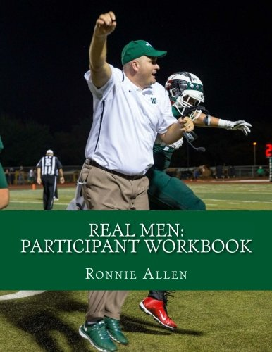 Real Men: Participant Workbook: Psychological Principles Surrounding the Athletic Coaching of Adolescents