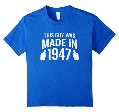 Guys 70's Costume Ideas (Kids This Guy Was Made in 1947 Funny 70th Birthday T-Shirt 6 Royal Blue)