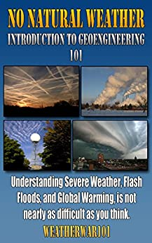 No Natural Weather: Introduction to Geoengineering 101 by [WeatherWar101]