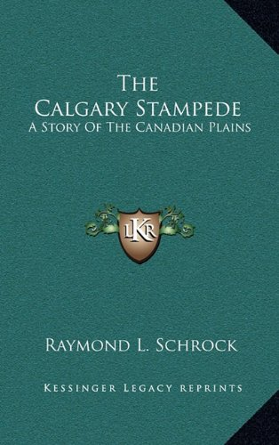 The Calgary Stampede: A Story Of The Canadian Plains