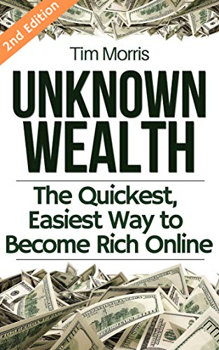 (Unknown Wealth: The Quickest, Easiest Way to Become Rich Online (work from home jobs, how to get rich, how to make money online, ways to make money, earn money, passive)