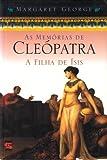 As Memorias de Cleópatra. A Filha de Isis - Volume 1