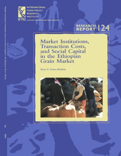 Market Institutions, Transaction Costs, and Social Capital in the Ethiopian Grain Market: (Research Report 124 - International Food Policy Research ... Policy Research Institute Research -