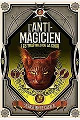 L'Anti-magicien (Tome 5) - Les Traitres de la cour (French Edition) Kindle Edition
