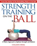 Strength Training on the Ball: A Pilates Approach to Optimal Strength and Balance