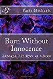 img - for Born Without Innocence: Through The Eyes of Jillian (Volume 1) book / textbook / text book