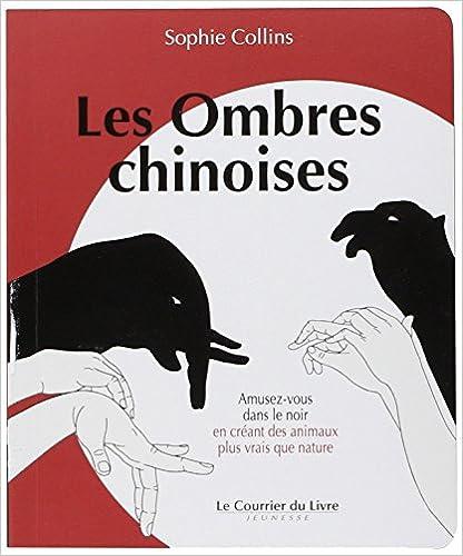 Télécharger des livres gratuitement sur google Les Ombres Chinoises : Amusez-vous dans le noir en créant des animaux plus vrais que nature PDF