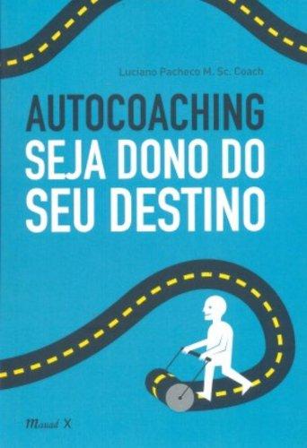 Autocoaching. Seja Dono do Seu Destino