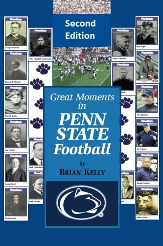 Great Moments in Penn State Football -- Second Edition: This updated book begins at the beginning of Football and goes to the James Franklin era pdf