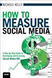 How to Measure Social Media: A Step-By-Step Guide to Developing and Assessing Social Media ROI (Que Biz-Tech)