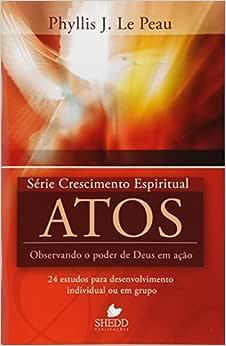 Série Crescimento Espiritual - Vol. 12 - ATOS: 24 estudos para desenvolvimento individual ou em grupo