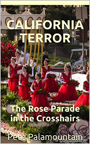 CALIFORNIA TERROR: The Rose Parade in the Crosshairs by [Palamountain, Pete]