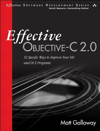 Effective Objective-C 2.0: 52 Specific Ways to Improve Your iOS and OS X Programs (Effective Software Development Series) (Best Ios Development Tools)