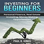 Investing for Beginners: Personal Finance, Real Estate Investing, and Money Making Opportunities | Paul D. Kings