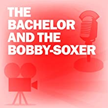 The Bachelor and the Bobby-Soxer: Classic Movies on the Radio Radio/TV Program by Lux Radio Theatre Narrated by Cary Grant, Shirley Temple