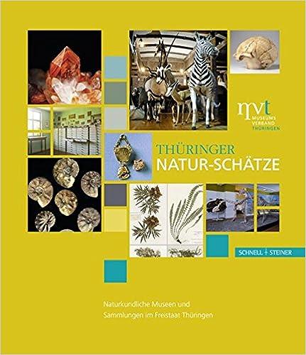 Thuringer Natur-Schatze: Naturkundliche Museen Und Sammlungen Im Freistaat Thuringen