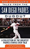 img - for Bob Chandler's Tales from the San Diego Padres Dugout: A Collection of the Greatest Padres Stories Ever Told (Tales from the Team) book / textbook / text book