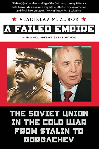 A Failed Empire: The Soviet Union in the Cold War from Stalin to Gorbachev (New Cold War History)
