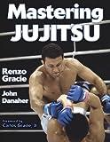 Mastering Jujitsu (Mastering Martial Arts Series)