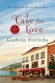 A Case For Love: It's never too late to fall in love (The Golden Girls Romantic Series of Contemporary Women's Fiction Book 2) by [Frerichs, Gudrun]