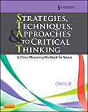 Strategies, Techniques, & Approaches to Critical Thinking: A Clinical Reasoning Workbook for Nurses (Strategies, Techniques, & Approaches to Thinking)