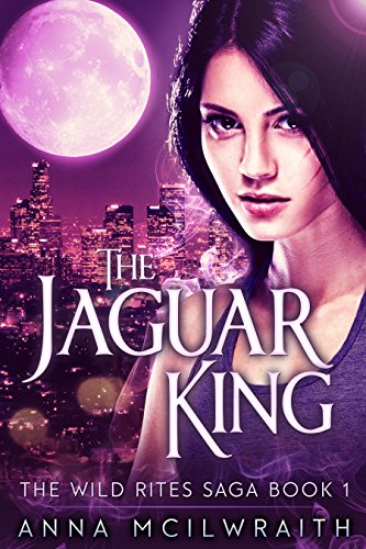 The Jaguar King (The Wild Rites Saga - Book 1) by [McIlwraith, Anna]