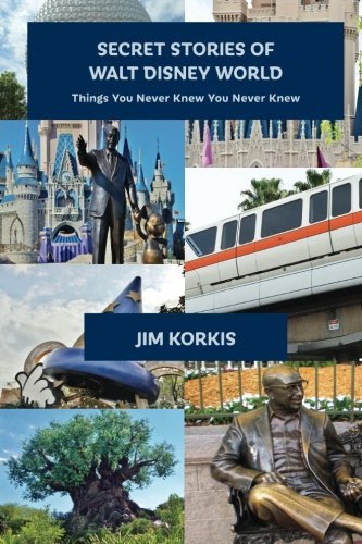 Secret Stories of Walt Disney World: Things You Never Knew You Never Knew (Volume 1) (Best Disney World Park)