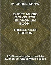 Sheet Music Solos For Euphonium Book 1 Treble Clef Edition: 20 Elementary/Intermediate Euphonium Sheet Music Pieces