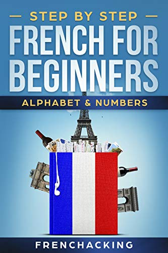 Step by Step French For Beginners - Alphabet & Numbers (French Edition)