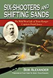 Six-Shooters and Shifting Sands: The Wild West Life of Texas Ranger Captain Frank Jones (Frances B. Vick Series)