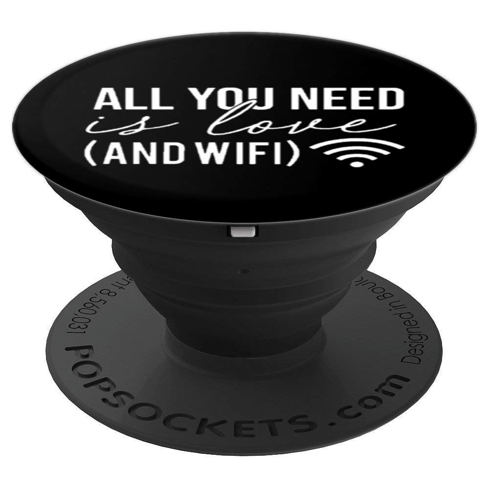 All You Need Is Love And WIFI Trendy Fun Gift Humor Gift - PopSockets Grip and Stand for Phones and Tablets