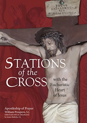 Stations of the Cross with the Eucharistic Heart of Jesus (Stations Of The Cross Prayers And Reflections)