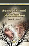 Aging, Risk and Globalization, Jason L. Powell, 1628089024