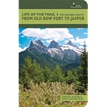 Life of the Trail 3: The Historic Route from Old Bow Fort to Jasper