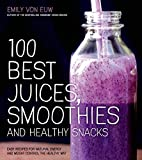 juice and smoothies - 100 Best Juices, Smoothies and Healthy Snacks: Easy Recipes For Natural Energy & Weight Control the  Healthy Way