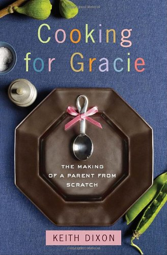 Read Online Cooking for Gracie: The Making of a Parent from Scratch PDF