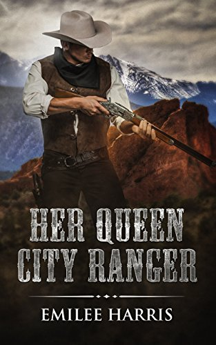 Her Queen City Ranger: A Victorian Western Romance (Colorado City Series Book 1) by [Harris, Emilee]