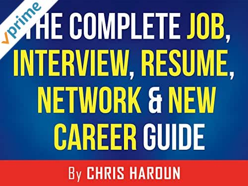 The Complete Job, Interview, Resume, Network and New Career Guide
