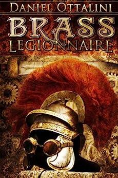 Brass Legionnaire (The Steam Empire Chronicles Book 1) by [Ottalini, Daniel]