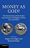 img - for Money as God?: The Monetization of the Market and its Impact on Religion, Politics, Law, and Ethics (2014-06-23) book / textbook / text book