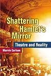 Shattering Hamlet's Mirror: Theatre a...
