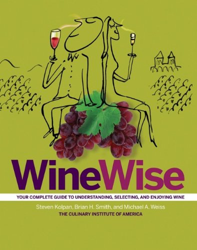 WineWise by Steven Kolpan, Brian H. Smith, Michael A. Weiss, The Culinary Institute of America