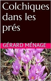 Colchiques dans les pr s french edition kindle edition by g rard m nage literature - Colchique dans les pres ...