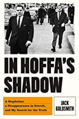 As a young man, Jack Goldsmith revered his stepfather, longtime Jimmy Hoffa associate Chuckie O'Brien. But as he grew older and pursued a career in law and government, he came to doubt and distance himself from the man long suspected by the F...