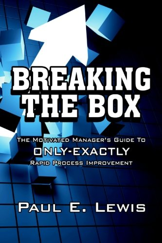 Breaking the Box: The Motivated Manager's Guide to Only-Exactly Rapid Process Im