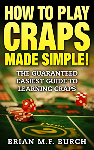 How to play Craps Made SIMPLE!: Guaranteed easiest guide to learning Craps (Best Way To Make Money Playing Craps)