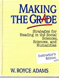 Making the Grade : Strategies for Reading in the Social Sciences, Sciences, and Humanities, Adams, W. Royce, 0669281573